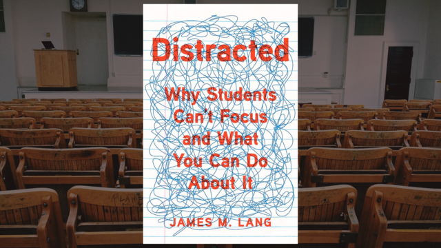 """""""Distracted: Why Students Can't Focus and What You Can Do About It"""" by James M. Lang book cover"""